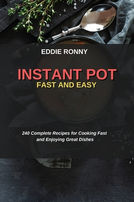 Instant Pot Fast and Easy: 240 Complete Recipes for Cooking Fast and Enjoying Great Dishes Cover Image