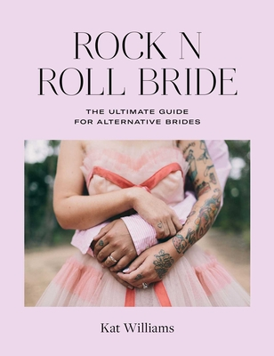 Rock n Roll Bride: The ultimate guide for alternative brides Cover Image