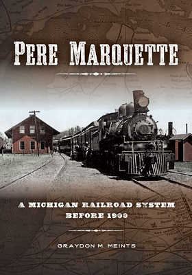 Pere Marquette: A Michigan Railroad System before 1900 Cover Image