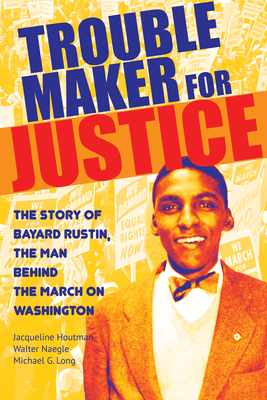 Troublemaker for Justice: The Story of Bayard Rustin, the Man Behind the March on Washington Cover Image