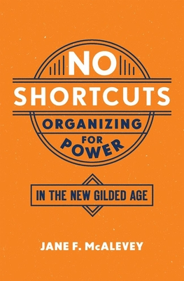 No Shortcuts: Organizing for Power in the New Gilded Age Cover Image