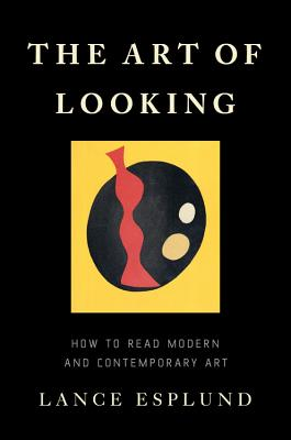 The Art of Looking: How to Read Modern and Contemporary Art Cover Image