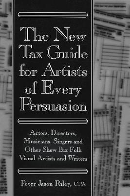 The New Tax Guide for Artists of Every Persuasion: Actors, Directors, Musicians, Singers, and Other Show Biz Folks Cover Image