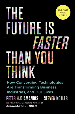 The Future Is Faster Than You Think: How Converging Technologies Are Transforming Business, Industries, and Our Lives (Exponential Technology Series) Cover Image