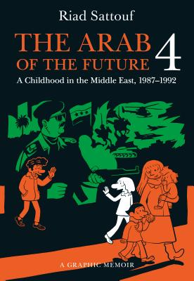 The Arab of the Future 4: A Graphic Memoir of a Childhood in the Middle East, 1987-1992 Cover Image
