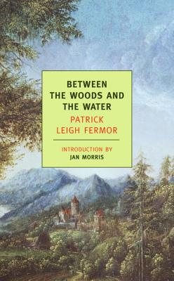 Between the Woods and the Water: On Foot to Constantinople: From The Middle Danube to the Iron Gates Cover Image