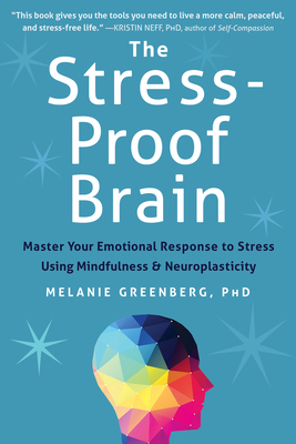 The Stress-Proof Brain: Master Your Emotional Response to Stress Using Mindfulness and Neuroplasticity Cover Image