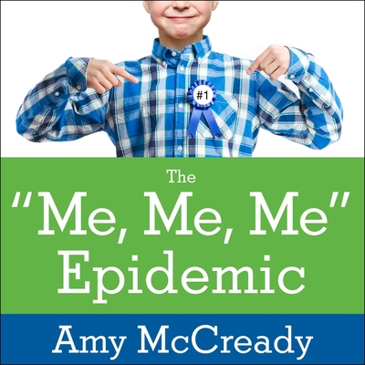 The Me, Me, Me Epidemic Lib/E: A Step-By-Step Guide to Raising Capable, Grateful Kids in an Over-Entitled World Cover Image
