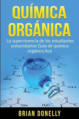 Química Orgánica: La Supervivencia de los Estudiantes Universitarios Guía de Química Orgánica Ace Cover Image
