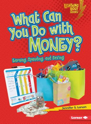 What Can You Do with Money?: Earning, Spending, and Saving (Lightning Bolt Books: Exploring Economics) Cover Image