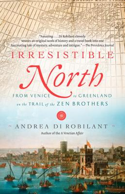 Irresistible North: From Venice to Greenland on the Trail of the Zen Brothers Cover Image