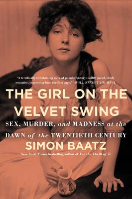 The Girl on the Velvet Swing: Sex, Murder, and Madness at the Dawn of the Twentieth Century Cover Image