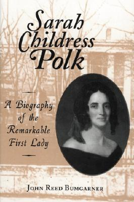 Sarah Childress Polk: A Biography of the Remarkable First Lady Cover Image