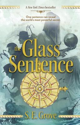 The Glass Sentence (The Mapmakers Trilogy #1) Cover Image