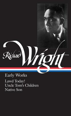 Richard Wright: Early Works (LOA #55): Lawd Today! / Uncle Tom's Children / Native Son (Library of America Richard Wright Edition #1) Cover Image