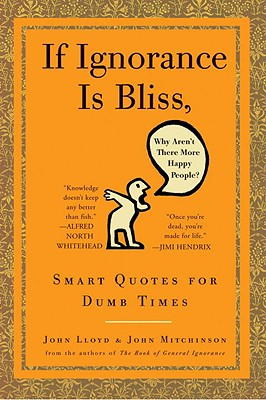 If Ignorance Is Bliss, Why Aren't There More Happy People?: Smart Quotes for Dumb Times Cover Image