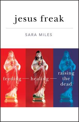 Jesus Freak: Feeding, Healing, Raising the Dead Cover Image