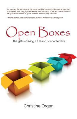 Cover for Open Boxes the gifts of living a full and connected life