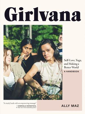 Girlvana: Self-Love, Yoga, and Making a Better World--A Handbook Cover Image