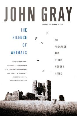The Silence of Animals: On Progress and Other Modern Myths Cover Image