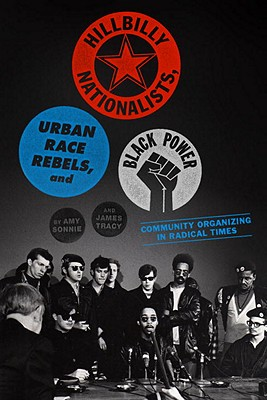 Hillbilly Nationalists, Urban Race Rebels, and Black Power: Community Organizing in Radical Times Cover Image