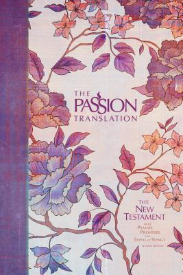 The Passion Translation New Testament (2nd Edition) Peony: With Psalms, Proverbs and Song of Songs Cover Image