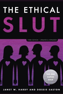 The Ethical Slut, Third Edition: A Practical Guide to Polyamory, Open Relationships, and Other Freedoms in Sex and Love Cover Image
