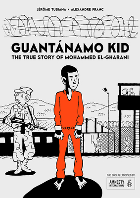 Guantánamo Kid: The True Story of Mohammed El-Gharani Cover Image