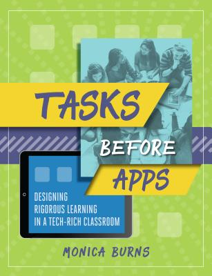Tasks Before Apps: Designing Rigorous Learning in a Tech-Rich Classroom Cover Image