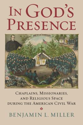 In God's Presence: Chaplains, Missionaries, and Religious Space During the American Civil War (Modern War Studies) Cover Image
