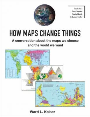 How Maps Change Things: A Conversation about the Maps We Choose and the World We Want Cover Image