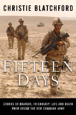 Fifteen Days: Stories of Bravery, Friendship, Life and Death from Inside the New Canadian Army Cover Image