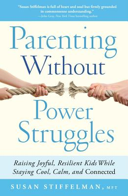 Parenting Without Power Struggles: Raising Joyful, Resilient Kids While Staying Cool, Calm, and Connected Cover Image