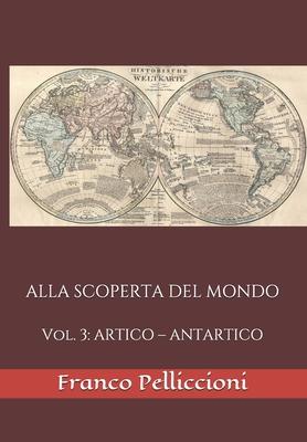 Alla Scoperta del Mondo: Vol. 3: ARTICO - ANTARTICO Cover Image