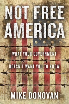 Not Free America: What Your Government Doesn't Want You to Know Cover Image