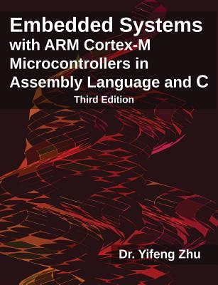 Embedded Systems with Arm Cortex-M Microcontrollers in Assembly Language and C: Third Edition Cover Image