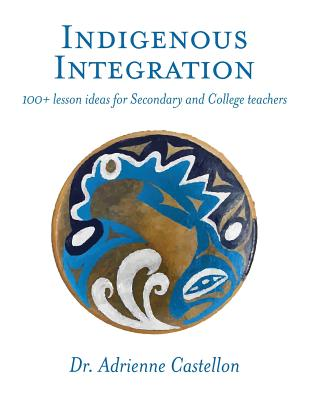 Indigenous Integration: 101+ Lesson Ideas for Secondary and College Teachers Cover Image