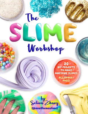 The Slime Workshop: 20 DIY Projects to Make Awesome Slimes--All Borax Free! Cover Image