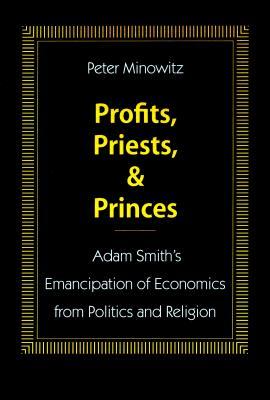Profits, Priests, and Princes: Adam Smith's Emancipation of Economics from Politics and Religion Cover Image