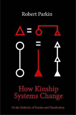 How Kinship Systems Change: On the Dialectics of Practice and Classification Cover Image