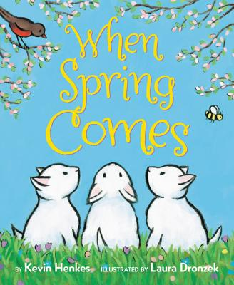 When Spring Comes Kevin Henkes, Laura Dronzek (Illus.), Greenwillow Books, $7.99,