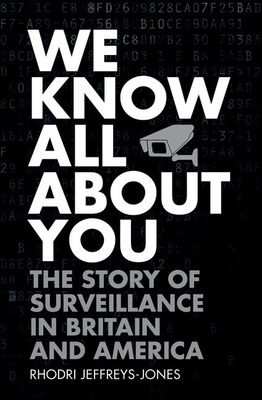 We Know All about You: The Story of Surveillance in Britain and America Cover Image