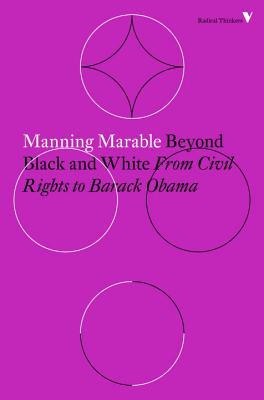 Beyond Black and White: From Civil Rights to Barack Obama (Radical Thinkers) Cover Image