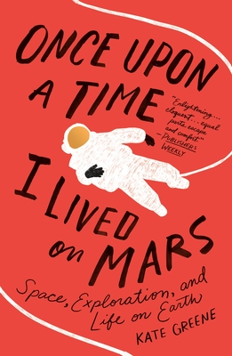 Once Upon a Time I Lived on Mars: Space, Exploration, and Life on Earth Cover Image