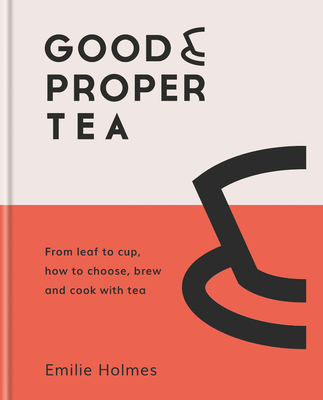 Good & Proper Tea: How to make, drink and cook with tea Cover Image