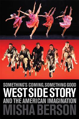 Something's Coming, Something Good: West Side Story and the American Imagination (Applause Books) Cover Image