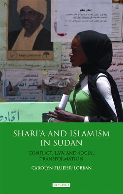 Shari'a and Islamism in Sudan: Conflict, Law and Social Transformation (International Library of African Studies) Cover Image