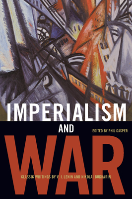 Imperialism and War: Classic Writings by V.I. Lenin and Nikolai Bukharin Cover Image