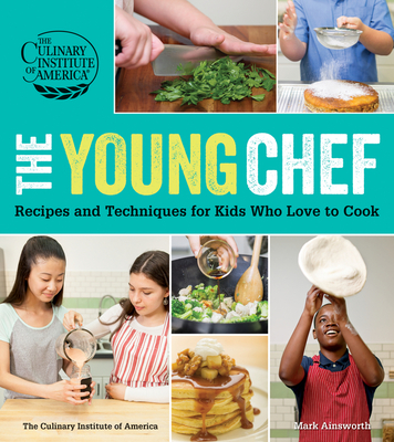 The Young Chef: Recipes and Techniques for Kids Who Love to Cook Cover Image