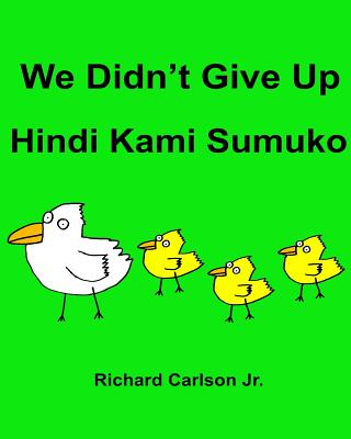We Didn't Give Up Hindi Kami Sumuko: Children's Picture Book English-Tagalog (Bilingual Edition) Cover Image